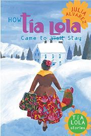 HOW TíA LOLA CAME TO VISIT STAY by Julia Alvarez