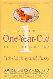 YOUR ONE-YEAR-OLD: The Fun-Loving, Fussy 12-to-24-Month-Old by Louise Bates & Frances L. Ilg Ames