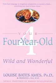 YOUR FOUR-YEAR-OLD: Wild and Wonderful by Louise Bates & Frances L. Ilg Ames