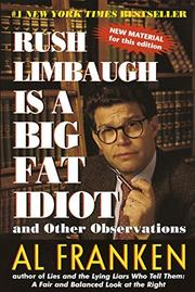 RUSH LIMBAUGH IS A BIG FAT IDIOT: And Other Observations by Al Franken