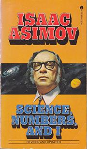 SCIENCE, NUMBERS, AND I by Isaac Asimov