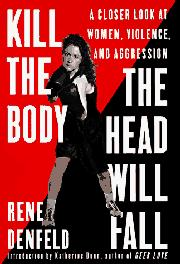 KILL THE BODY, THE HEAD WILL FALL by Rene Denfeld