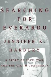 SEARCHING FOR EVERARDO by Jennifer K. Harbury