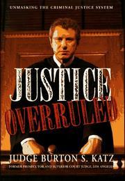 JUSTICE OVERRULED by Burton S. Katz