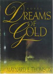 DREAMS OF GOLD by Maynard F. Thomson