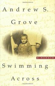 SWIMMING ACROSS by Andrew S. Grove
