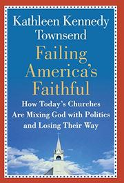 FAILING AMERICA'S FAITHFUL by Kathleen Kennedy Townsend