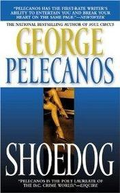 SHOEDOG by George Pelecanos