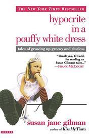 HYPOCRITE IN A POUFFY WHITE DRESS by Susan Jane Gilman