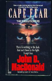 CAPE FEAR (FORMERLY TITLED THE EXECUTIONERS) by John D. MacDonald