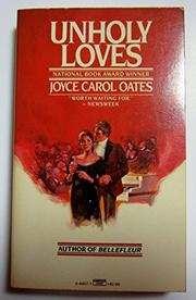 UNHOLY LOVES by Joyce Carol Oates