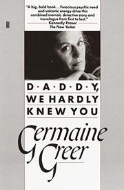 DADDY, WE HARDLY KNEW YOU by Germaine Greer