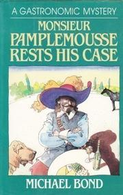 MONSIEUR PAMPLEMOUSSE RESTS HIS CASE by Michael Bond
