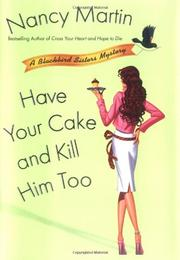 HAVE YOUR CAKE AND KILL HIM TOO by Nancy Martin