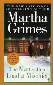 THE MAN WITH A LOAD OF MISCHIEF by Martha Grimes