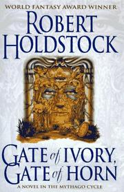 GATE OF IVORY, GATE OF HORN by Robert Holdstock