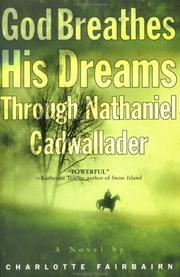 GOD BREATHES HIS DREAMS THROUGH NATHANIEL CADWALLADER by Charlotte Fairbairn