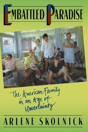 EMBATTLED PARADISE: The American Family in an Age of Uncertainty by Arlene Skolnick