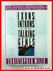 EXONS, INTRONS, AND TALKING GENES by Christopher Wills