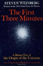 THE FIRST THREE MINUTES: A Modern View of the Origin of the Universe by Steven Weinberg