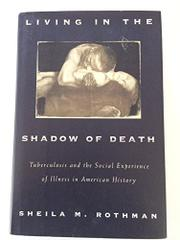 LIVING IN THE SHADOW OF DEATH by Sheila M. Rothman