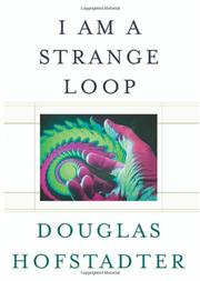 I AM A STRANGE LOOP by Douglas R. Hofstadter