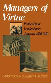 MANAGERS OF VIRTUE: Public School Leadership in America, 1820-1980 by David & Elisabeth Hansot Tyack
