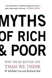 MYTHS OF RICH AND POOR: Why We're Better Off Than We Think by W. Michael & Richard Alm Cox