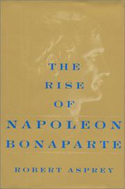 THE RISE OF NAPOLEON BONAPARTE by Robert B. Asprey