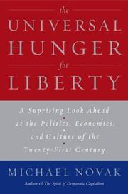 THE UNIVERSAL HUNGER FOR LIBERTY by Michael Novak