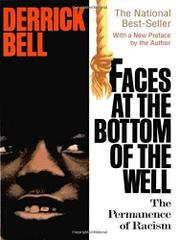 FACES AT THE BOTTOM OF THE WELL: The Permanence of Racism by Derrick Bell