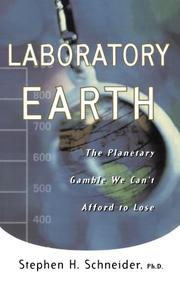 LABORATORY EARTH: The Planetary Gamble We Can't Afford to Lose by Stephen H. Schneider