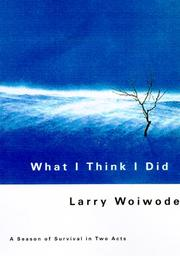 WHAT I THINK I DID by Larry Woiwode