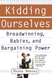 """""""KIDDING OURSELVES: Breadwinning, Babies, and Bargaining Power"""" by Rhona Mahony"""
