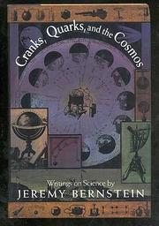 CRANKS, QUARKS, AND THE COSMOS by Jeremy Bernstein