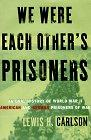 WE WERE EACH OTHER'S PRISONERS by Lewis H. Carlson