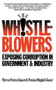 THE WHISTLEBLOWERS: Exposing Corruption in Government and Industry by Myron Peretz & Penina Migdal Glazer Glazer