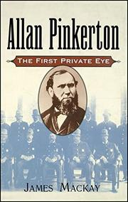 ALLAN PINKERTON: The First Private Eye by James Mackay