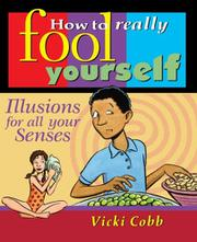 HOW TO REALLY FOOL YOURSELF: Illusions for All Your Senses by Vicki Cobb
