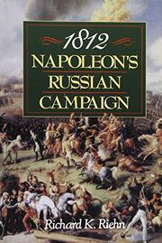 1812: NAPOLEON'S RUSSIAN CAMPAIGN by Richard K. Riehn