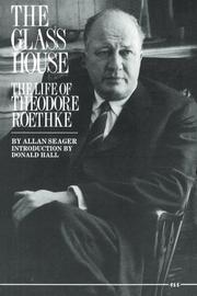 THE GLASS HOUSE: The Life of Theodore Roethke by Allan Seager