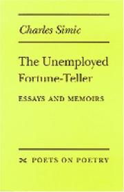 THE UNEMPLOYED FORTUNE-TELLER: Essays and Memoirs by Charles Simic