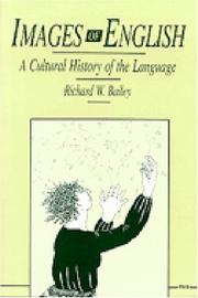 IMAGES OF ENGLISH: A Cultural History of the Language by Richard W. Bailey