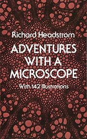 ADVENTURES WITH A MICROSCOPE by Richard Headstrom