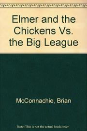 ELMER AND THE CHICKENS VS. THE BIG LEAGUE by Brian McConnachie