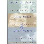 M.F.K. FISHER, JULIA CHILD, AND ALICE WATERS by Joan Reardon