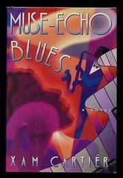 MUSE-ECHO BLUES by Xam Cartier