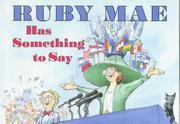 RUBY MAE HAS SOMETHING TO SAY by David Small