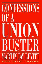 CONFESSIONS OF A UNION BUSTER by Martin Jay Levitt