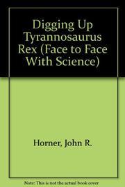 DIGGING UP TYRANNOSAURUS REX by John R. Horner